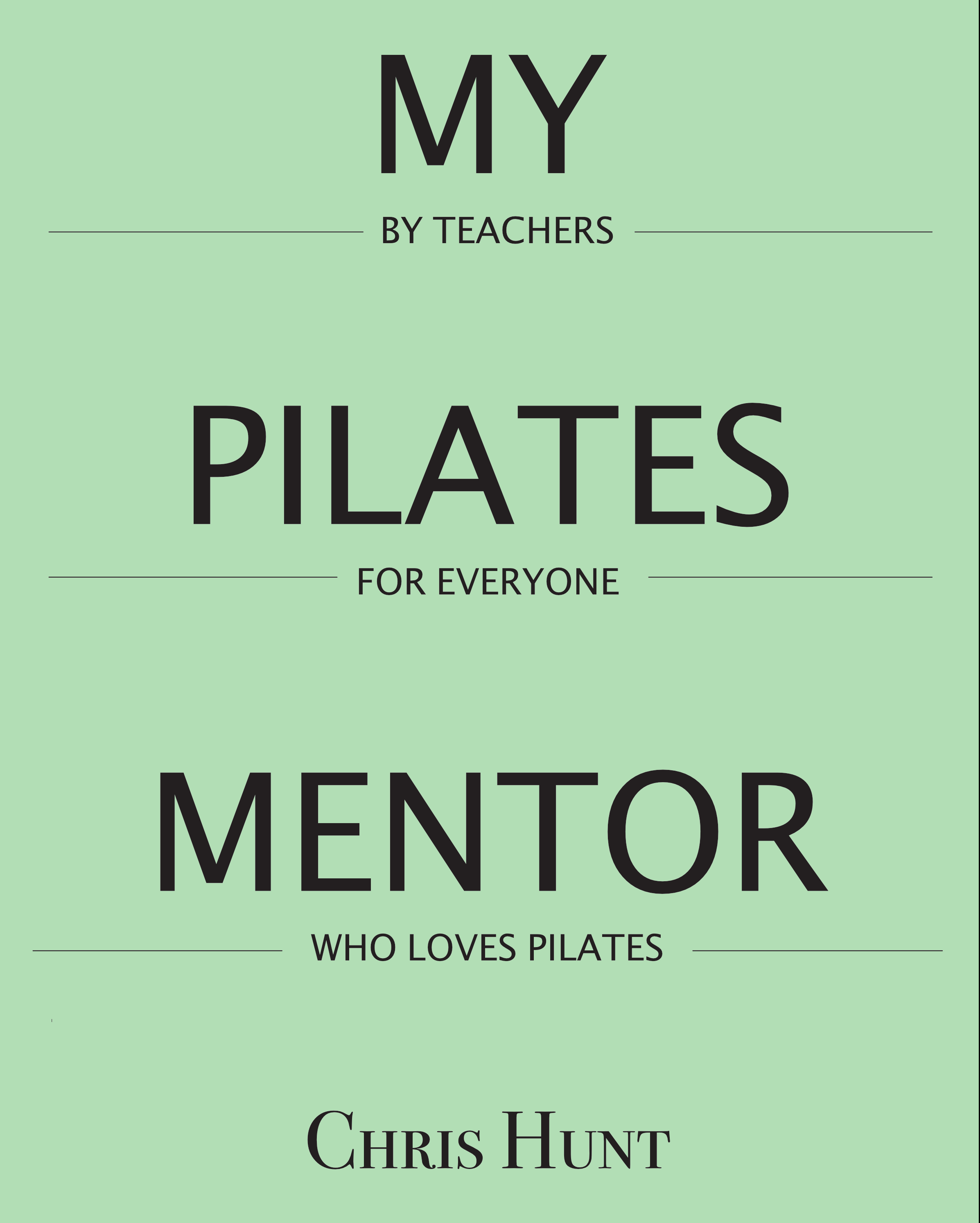 My Pilates Mentor. A book by teachers for everyone
